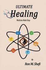 Ultimate Healing: Medicine Made Easy