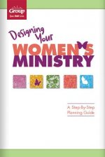 Designing Your Women's Ministry: A Step-By-Step Planning Guide