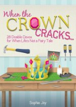 When the Crown Cracks...: 28 Doable Devos for When Life's Not a Fairy Tale