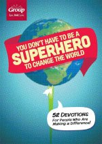 You Don't Have to Be a Superhero to Change the World: 52 Devotions for People Who Are Making a Difference!