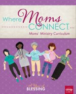 Where Mom's Connect: A Year of Blessing: Moms' Ministry Curriculum