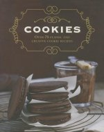 Cookies: Over 70 Classic and Creative Cookie Recipes