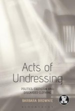 Acts of Undressing: Politics, Eroticism, and Discarded Clothing