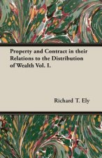 Property and Contract in Their Relations to the Distribution of Wealth Vol. I.
