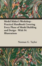 Model Maker's Workshop - Being No. 4 of the New Model Maker Series of Practical Handbooks Covering Every Phase of Model Building and Design - With 94