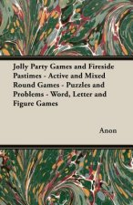 Jolly Party Games and Fireside Pastimes - Active and Mixed Round Games - Puzzles and Problems - Word, Letter and Figure Games