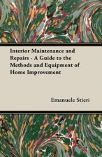 Interior Maintenance and Repairs - A Guide to the Methods and Equipment of Home Improvement