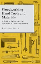 Woodworking Hand Tools and Materials - A Guide to the Methods and Equipment of Home Improvement