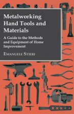 Metalworking Hand Tools and Materials - A Guide to the Methods and Equipment of Home Improvement