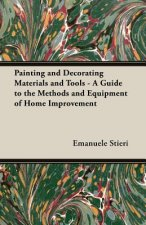 Painting and Decorating Materials and Tools - A Guide to the Methods and Equipment of Home Improvement