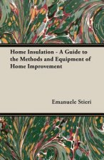 Home Insulation - A Guide to the Methods and Equipment of Home Improvement