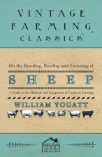 On the Breeding, Rearing, and Fattening of Sheep - A Guide to the Methods and Equipment of Livestock Farming
