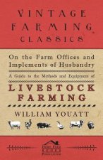 On the Farm Offices and Implements of Husbandry - A Guide to the Methods and Equipment of Livestock Farming