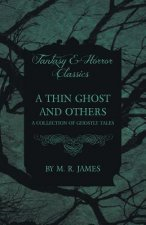 A Thin Ghost and Others - A Collection of Ghostly Tales (Fantasy and Horror Classics)