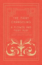 The Fairy Changeling - A Flower and Fairy Play