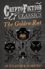 The Golden Rat (Cryptofiction Classics - Weird Tales of Strange Creatures)
