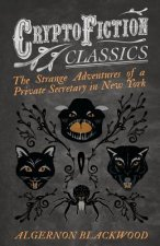 The Strange Adventures of a Private Secretary in New York (Cryptofiction Classics - Weird Tales of Strange Creatures)