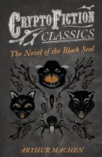 The Novel of the Black Seal (Cryptofiction Classics - Weird Tales of Strange Creatures)