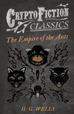 The Empire of the Ants (Cryptofiction Classics - Weird Tales of Strange Creatures)