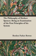 The Philosophy of Herbert Spencer. Being an Examination of the First Principles of His System