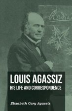 Louis Agassiz His Life and Correspondence - Volume II