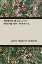 Outlines of the Life of Shakespeare - Volume II.
