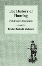 The History of Hunting - With Fourty Illustrations