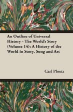 An Outline of Universal History - The World's Story (Volume 14); A History of the World in Story, Song and Art