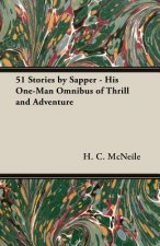 51 Stories by Sapper - His One-Man Omnibus of Thrill and Adventure