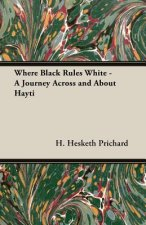 Where Black Rules White - A Journey Across and about Hayti