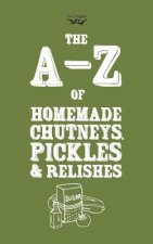 A-Z of Homemade Chutneys, Pickles and Relishes