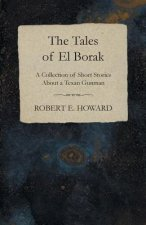 The Tales of El Borak (A Collection of Short Stories About a Texan Gunman)