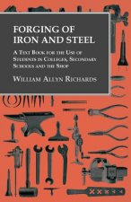 Forging of Iron and Steel - A Text Book for the Use of Students in Colleges, Secondary Schools and the Shop