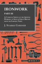 Ironwork - Part III - A Complete Survey of the Artistic Working of Iron in Great Britain from the Earliest Times