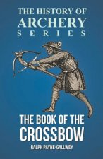 The Book of the Crossbow (History of Archery Series)