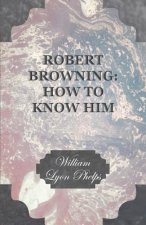 Robert Browning: How to Know Him