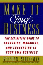 Make It Your Business: The Definitive Guide to Launching and Succeeding in Your Own Business