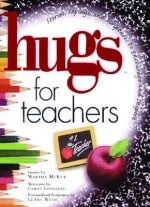 Hugs for Teachers: Stories, Sayings, and Scriptures to Encourage and