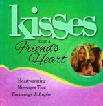 Kisses from a Friend's Heart: Heartwarming Messages That Encourage & Inspire