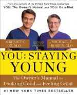 You: Staying Young: The Owner's Manual for Looking Good & Feeling Great