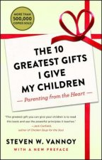 The 10 Greatest Gifts I Give My Children: Parenting from the Heart