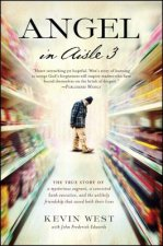 Angel in Aisle 3: The True Story of a Mysterious Vagrant, a Convicted Bank Executive, and the Unlikely Friendship That Saved Both Their