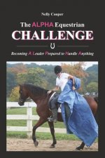 The Alpha Equestrian Challenge: Becoming a Leader Prepared to Handle Anything