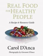 Real Food for Healthy People: A Recipe & Resource Guide