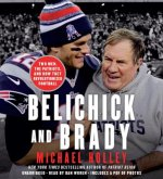 Belichick & Brady: Two Men, the Patriots, and How They Transformed the NFL