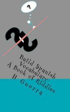 Build Spanish Vocabulary: A Book of Riddles
