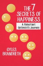 The 7 Secrets of Happiness: A Reluctant Optimist's Journey