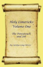 Holy Limericks: Volume One, the Pentateuch and Job