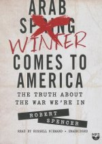 The Arab Winter Comes to America: The Truth about the War We Re in