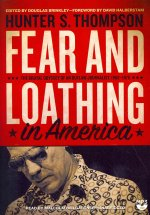 Fear and Loathing in America: The Brutal Odyssey of an Outlaw Journalist, 1968 1976